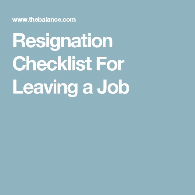 The Resignation Checklist You Need If You Are Leaving Your ...