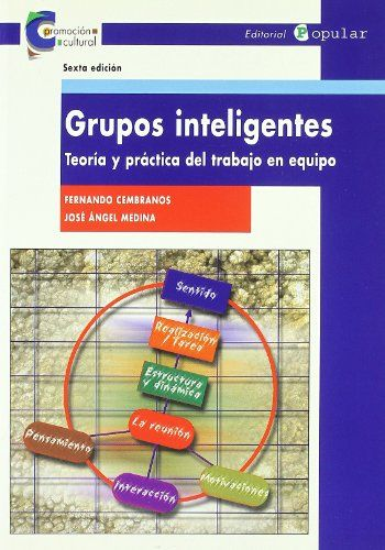 Grupos inteligentes : teoría y práctica del trabajo en equipo. Fernando Cembranos. Popular, 2011