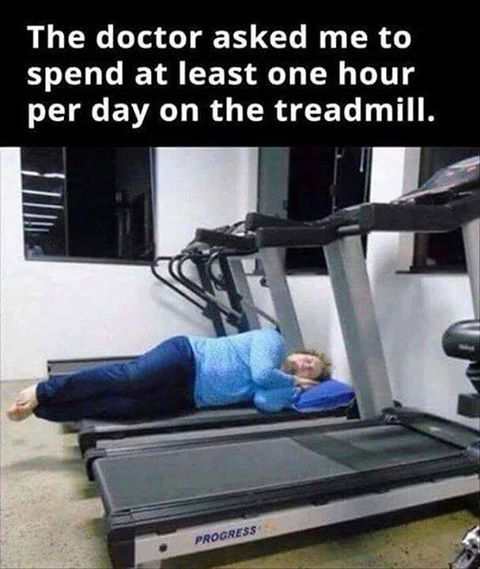 The Doctor Asked Me To Spend At Least 1 Hr Per Day On The Treadmill Haha Me Creative Agency Llc Mecreativeag Funny Pictures Fails Clean Humor Humor