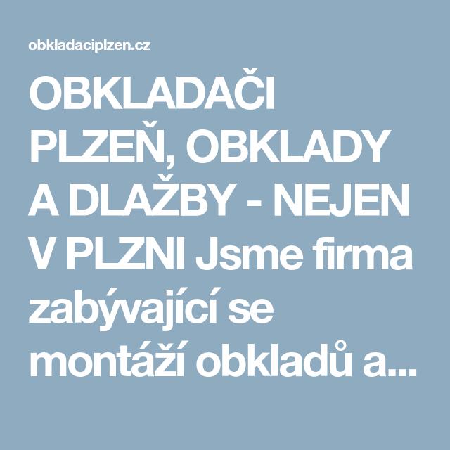 OBKLADAČI PLZEŇ, OBKLADY A DLAŽBY - NEJEN V PLZNI  Jsme firma zabývající se montáží obkladů a dlažeb po celé České Republice. Provádíme interiérové, exteriérové. bytová jádra, koupelny na klíč, školy, nemocnice, průmyslové haly, terasy, developerské společnosti, bazény, autosalony, reprezentativní haly, kanceláře.