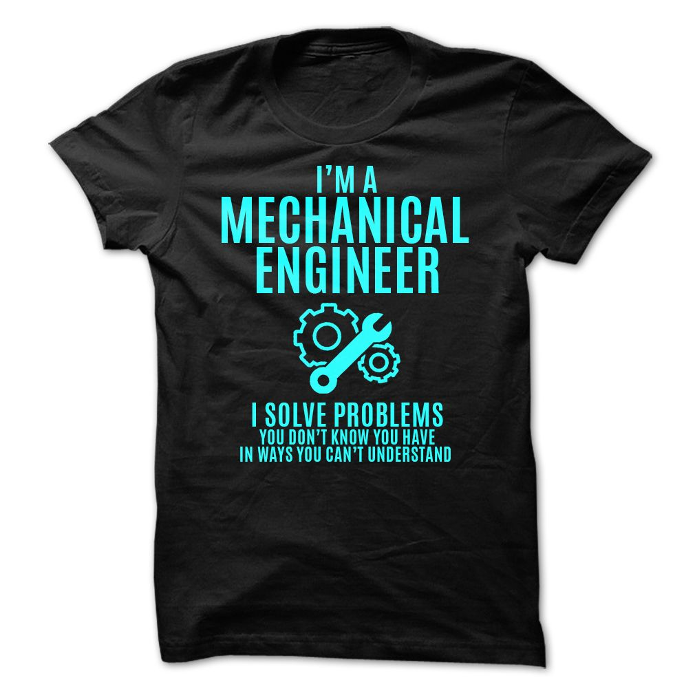 I Am A Mechanical Engineer I Solve Problems T-Shirt, Hoodie Engineer Tee  Shirts