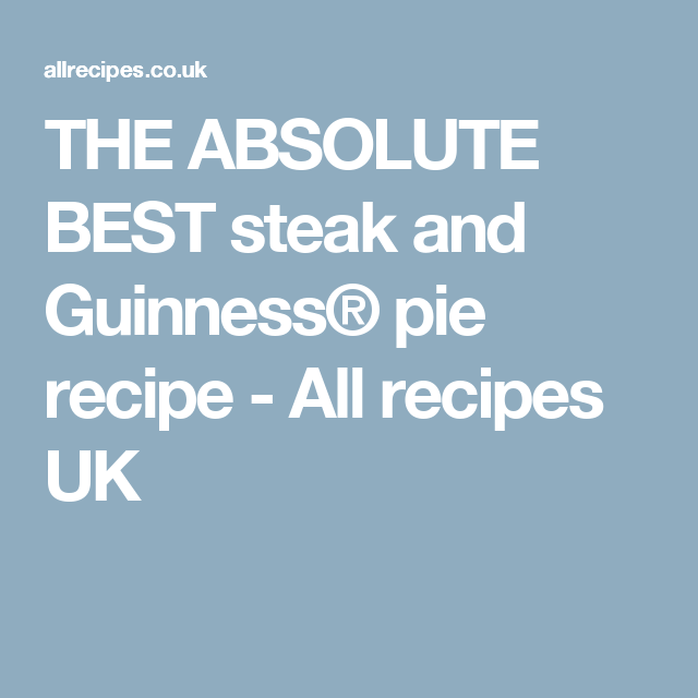 THE ABSOLUTE BEST steak and Guinness® pie | Recipe | Steak ...