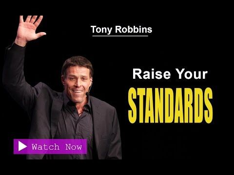 Tony Robbins Motivation How To Raise Your Standards Tony Robbins