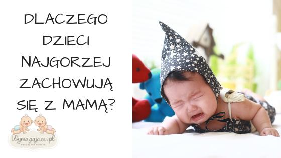Dlaczego dzieci najgorzej zachowują się z mamą