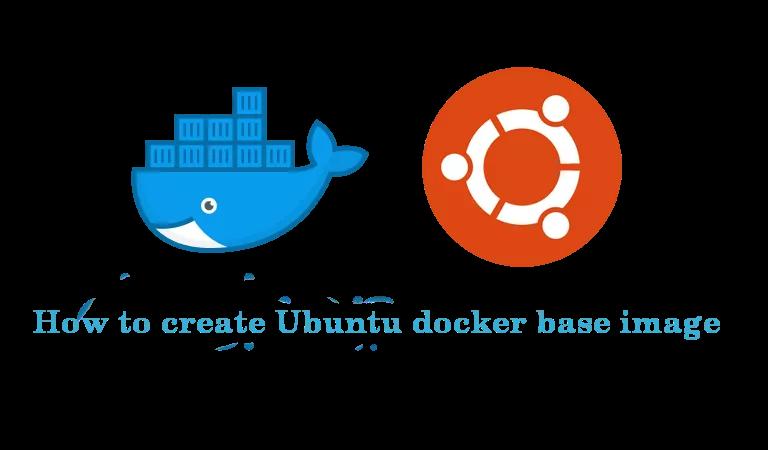 How to create Ubuntu docker base image in 2020 Base