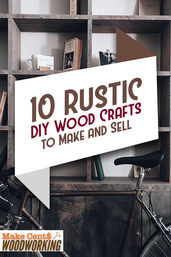 10 Rustic DIY Wood Crafts to Make and Sell #craftstomakeandsell