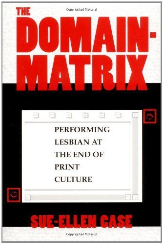 The Domain-Matrix: Performing Lesbian at the End of Print Culture (Theories of Representation and Difference) by Case. $24.00. Publisher: Indiana University Press (February 22, 1997). Series - Theories of Representation and Difference. Publication: February 22, 1997