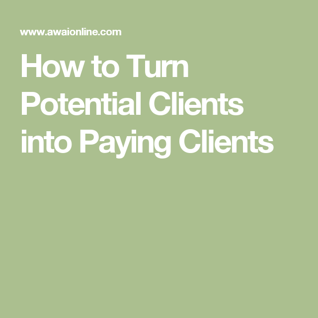 How to Turn Potential Clients into Paying Clients