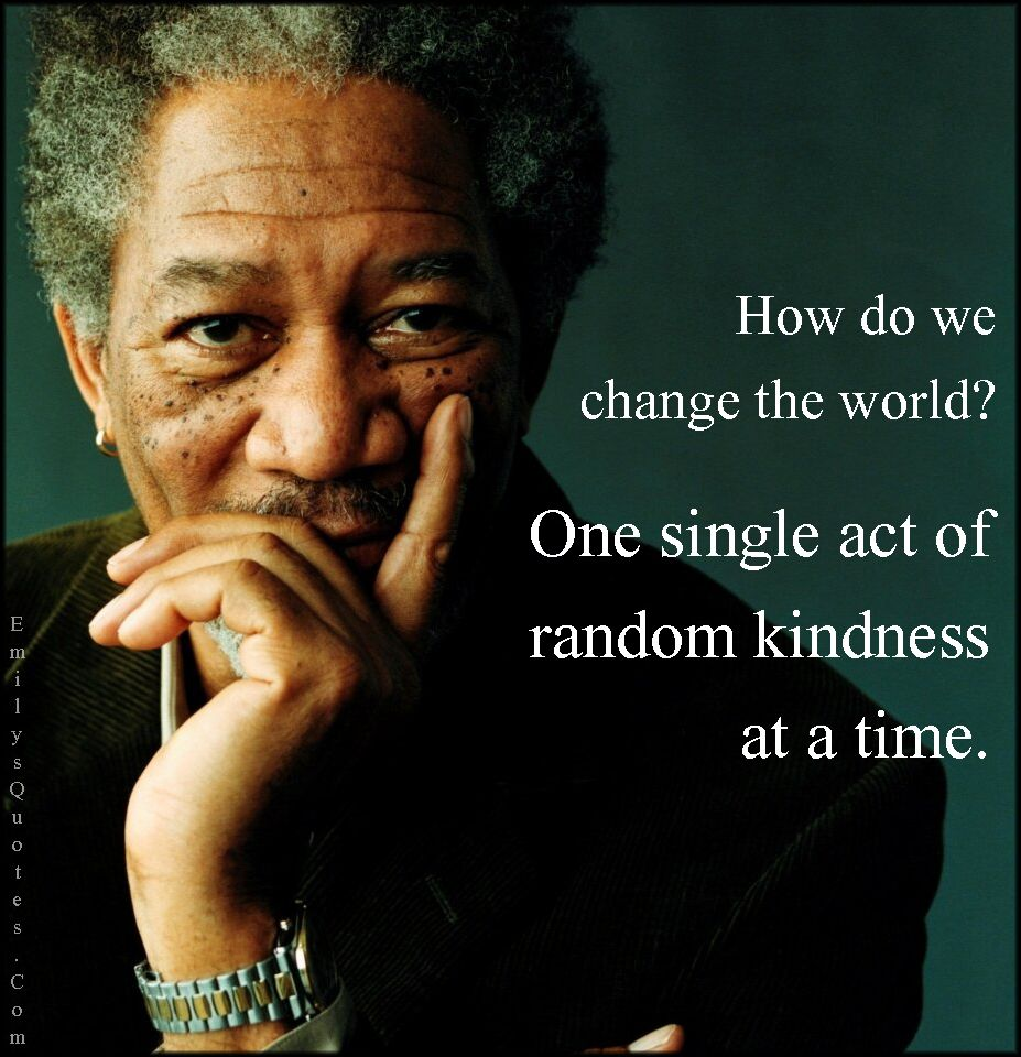 Quotes About Changing The World: How Do We Change The World? One Single Act Of Random