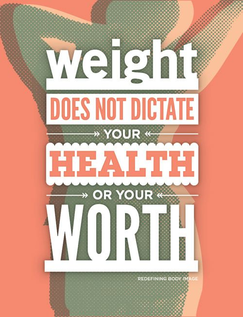 Weight does not dictate your health or your worth.