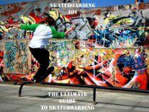 Skateboarding 101: The Ultimate Guide to Skateboarding