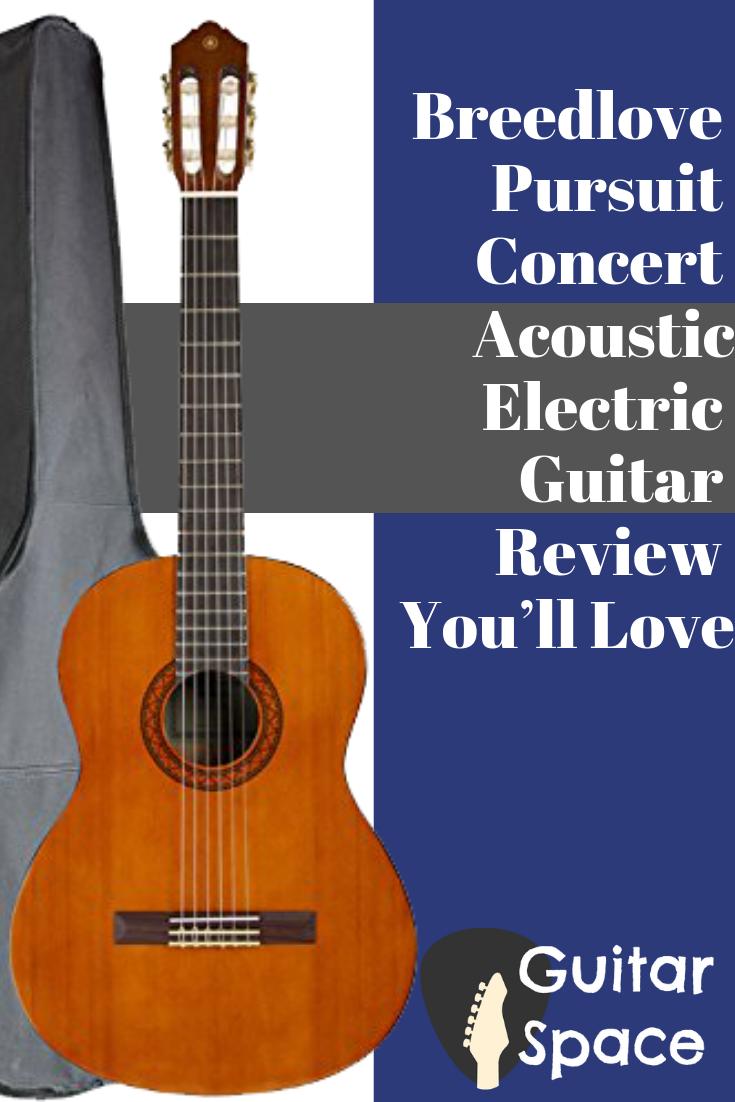 Breedlove Pursuit Concert Acoustic Electric Guitar Review You Ll Love Guitar Reviews Acoustic Electric Guitar Guitar