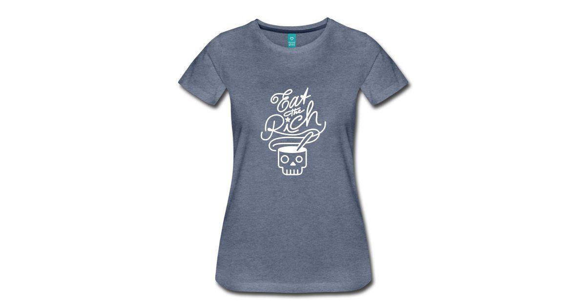 Eat The Rich Frauen Premium T Shirt Shirts T Shirt Damen Und Klassenkampf
