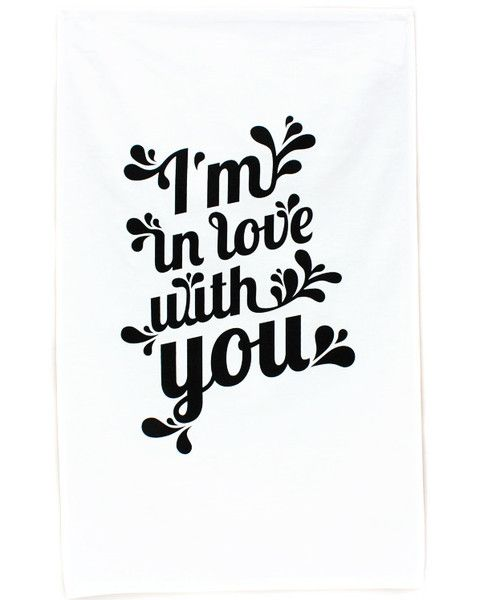 I'm in love with you ..and chocolate tea towel from One Must Dash