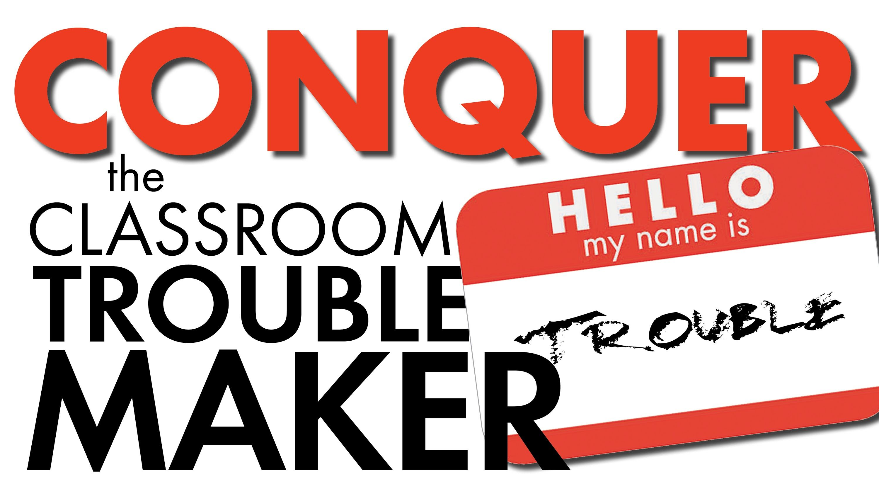 How to Conquer the Classroom Troublemaker - Great Video with 4 Clear Steps