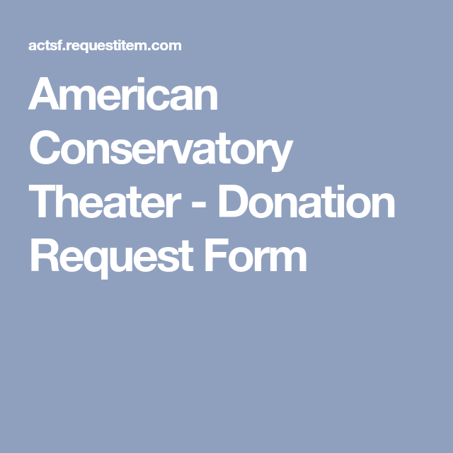 American Conservatory Theater - Donation Request Form | Gala
