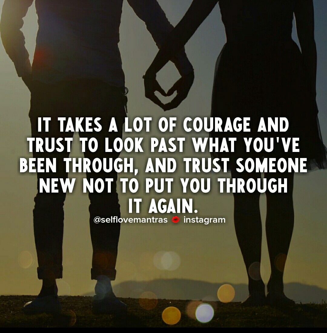 It Takes Alot Courage And Trust To Look Past What You ve been Through And…