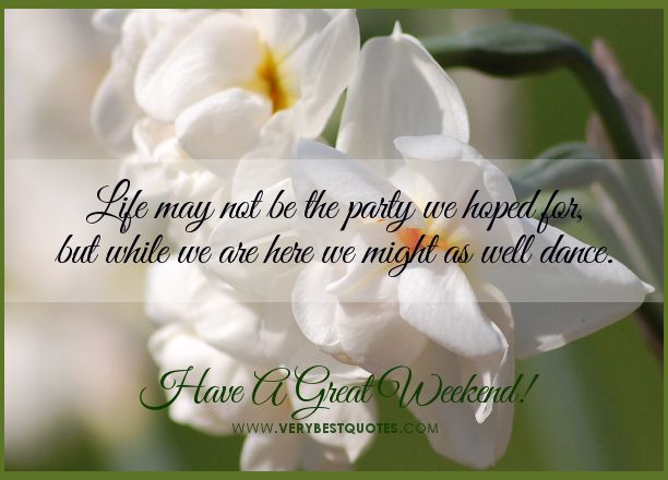 Images of weekend quotes | Have A Great Weekend Quotes ...