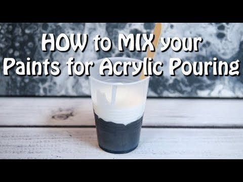 How To Mix Your Paints For Acrylic Pour Painting Art