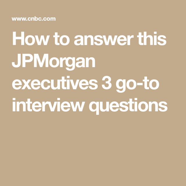 This Jpmorgan Executive Likes To Ask 3 Simple Questions In An Interview Here S How To Answer Them This Or That Questions Interview Questions Simple Interview Questions