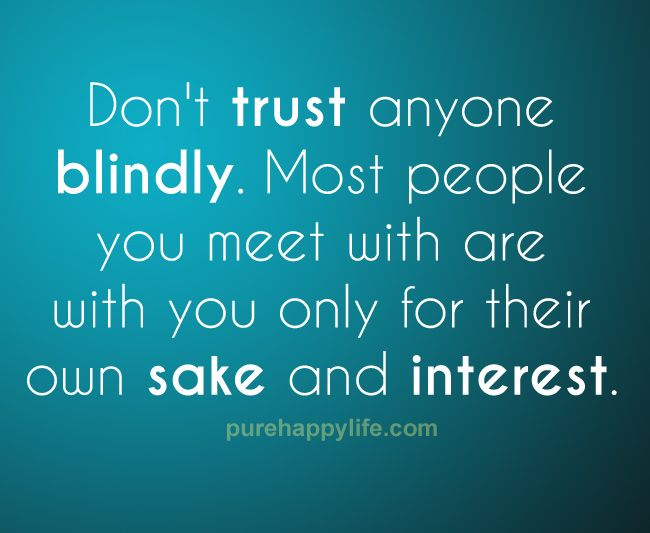 Trust Quote: Don't trust anyone blindly. Most people you meet with