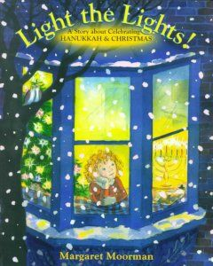 Catalog - Light the lights! : a story about celebrating Hanukkah & Christmas by Margaret Moorman