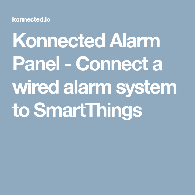 Konnected Alarm Panel Connect A Wired Alarm System To Smartthings Alarm System Alarm Smartthings