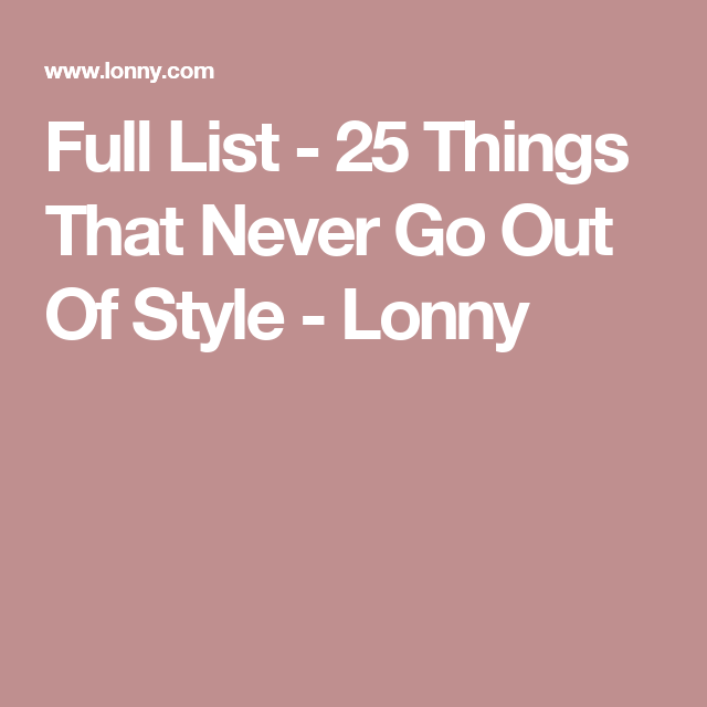 Full List - 25 Things That Never Go Out Of Style - Lonny