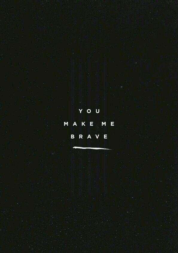 He Makes You Brave Citaty Lyubimye Citaty Mysli