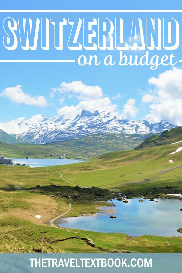 Switzerland On A Budget A Guide To Seeing Switzerland