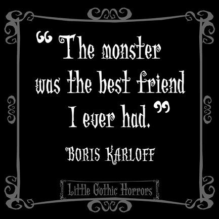 The Monster Was The Best Friend I Ever Had Boris Karloff