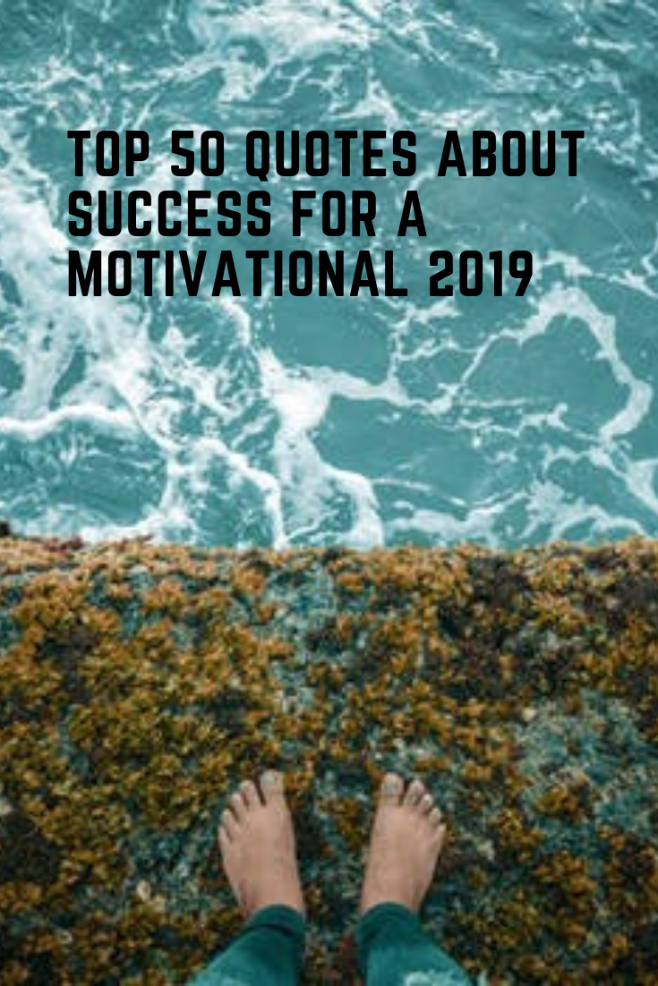 Top 50 Quotes About Success For A Motivational 2019 Music And Entertainment Success Quotes Improvement Quotes Motivation