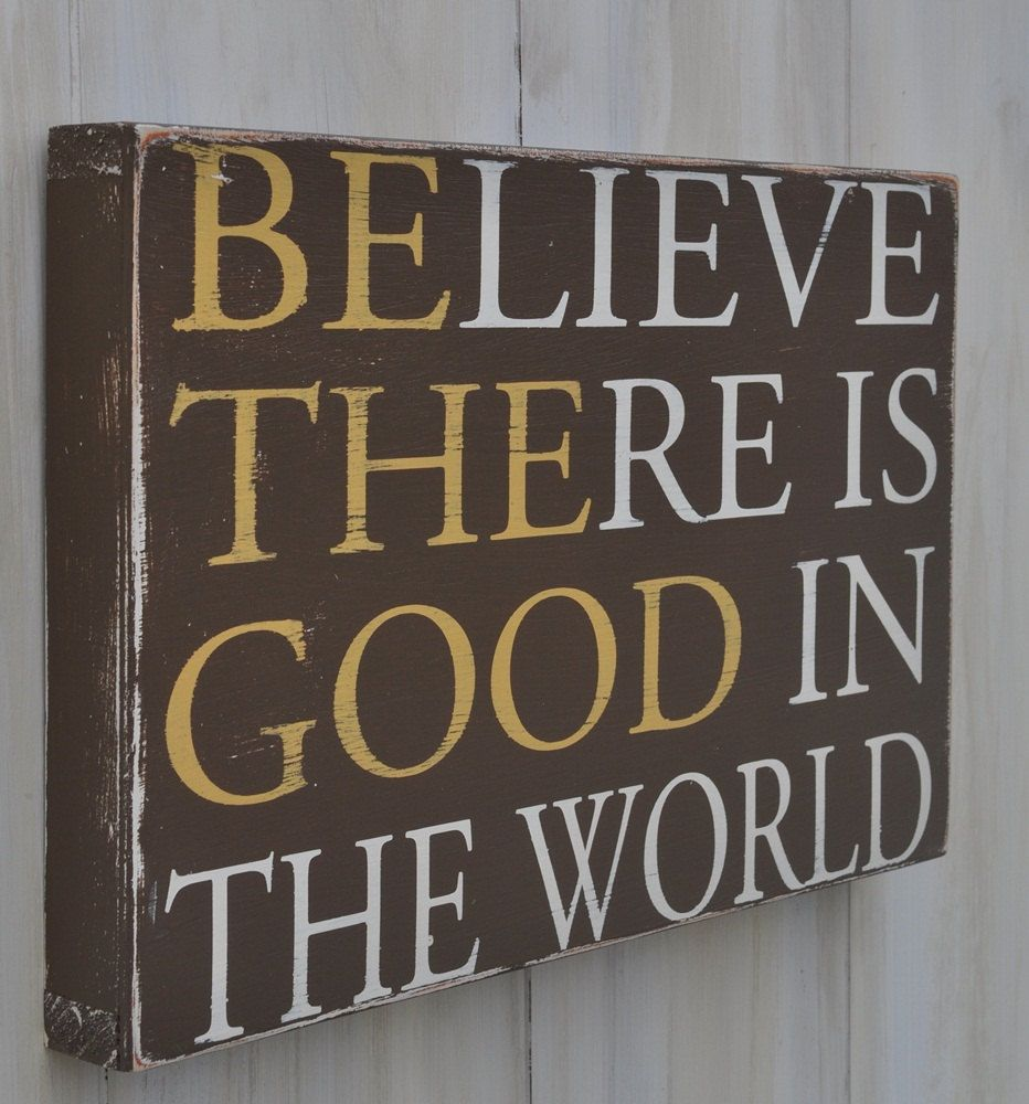 Custom Home Decor Signs: Believe There Is Good In The World