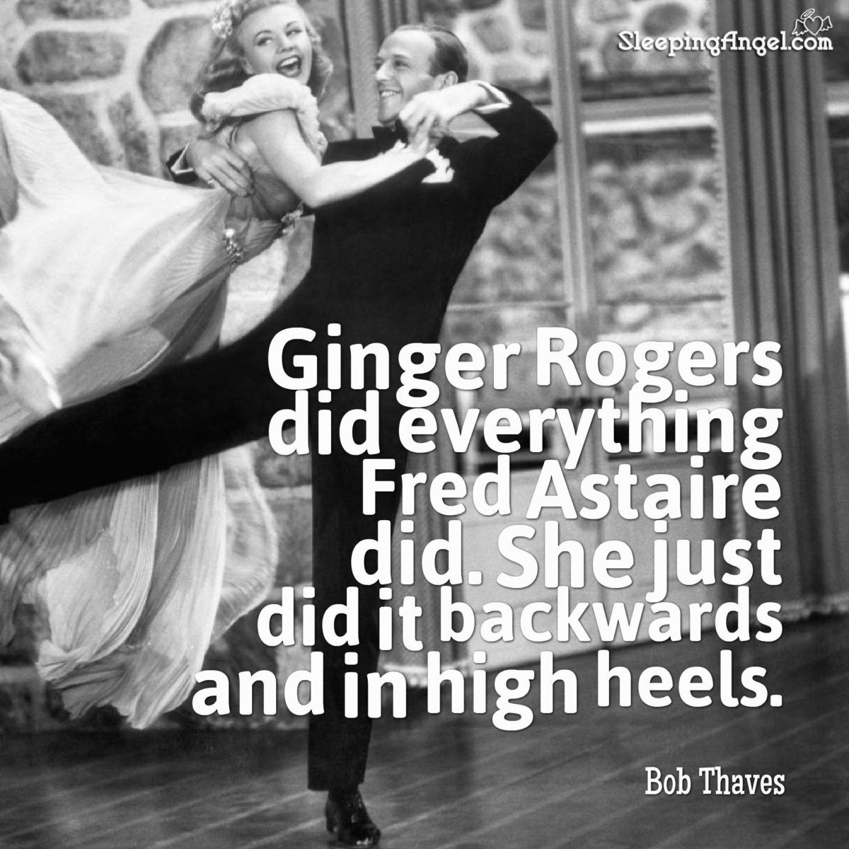 Ginger Rogers Did Everything Fred Astaire Did She Just Did It Backwards And In High Heels Bob Thaves Ginger Rogers Ginger Rogers Quotes Fred Astaire