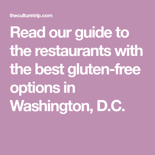 Read Our Guide To The Restaurants With Best Gluten Free Options In Washington D C