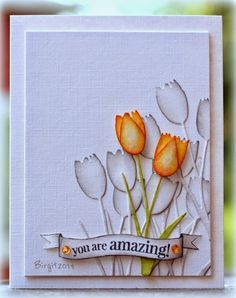 """New Tulip die """"Dainty"""" and sentiment from the stamp set """"Amazing"""" from Penny Black!"""