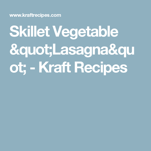 "Skillet Vegetable ""Lasagna"" - Kraft Recipes"