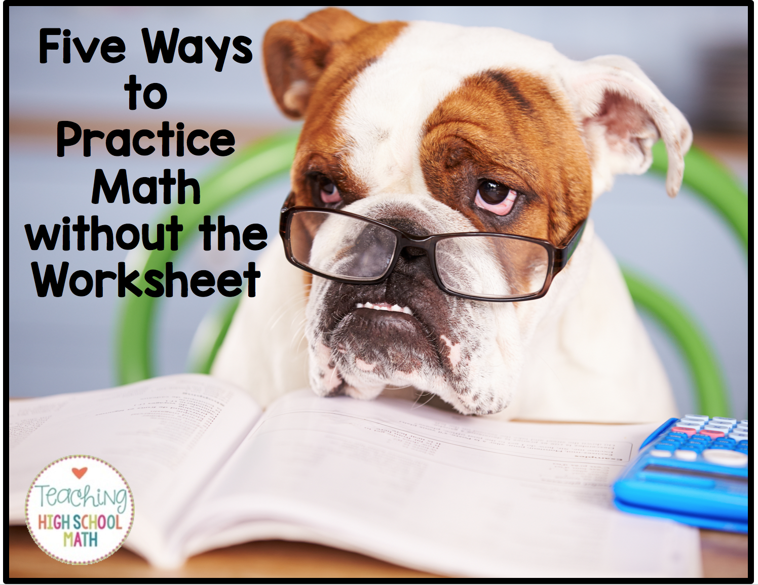 5 Ways To Give Your Students Math Practice Without The