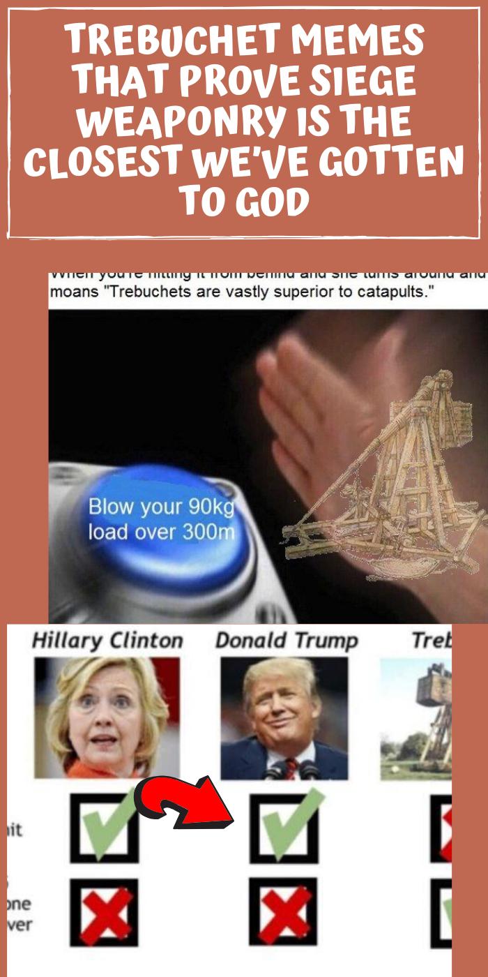 Trebuchet Memes That Prove Siege Weaponry Is The Closest We Ve Gotten To God Memes Viral Trebuchet Memes