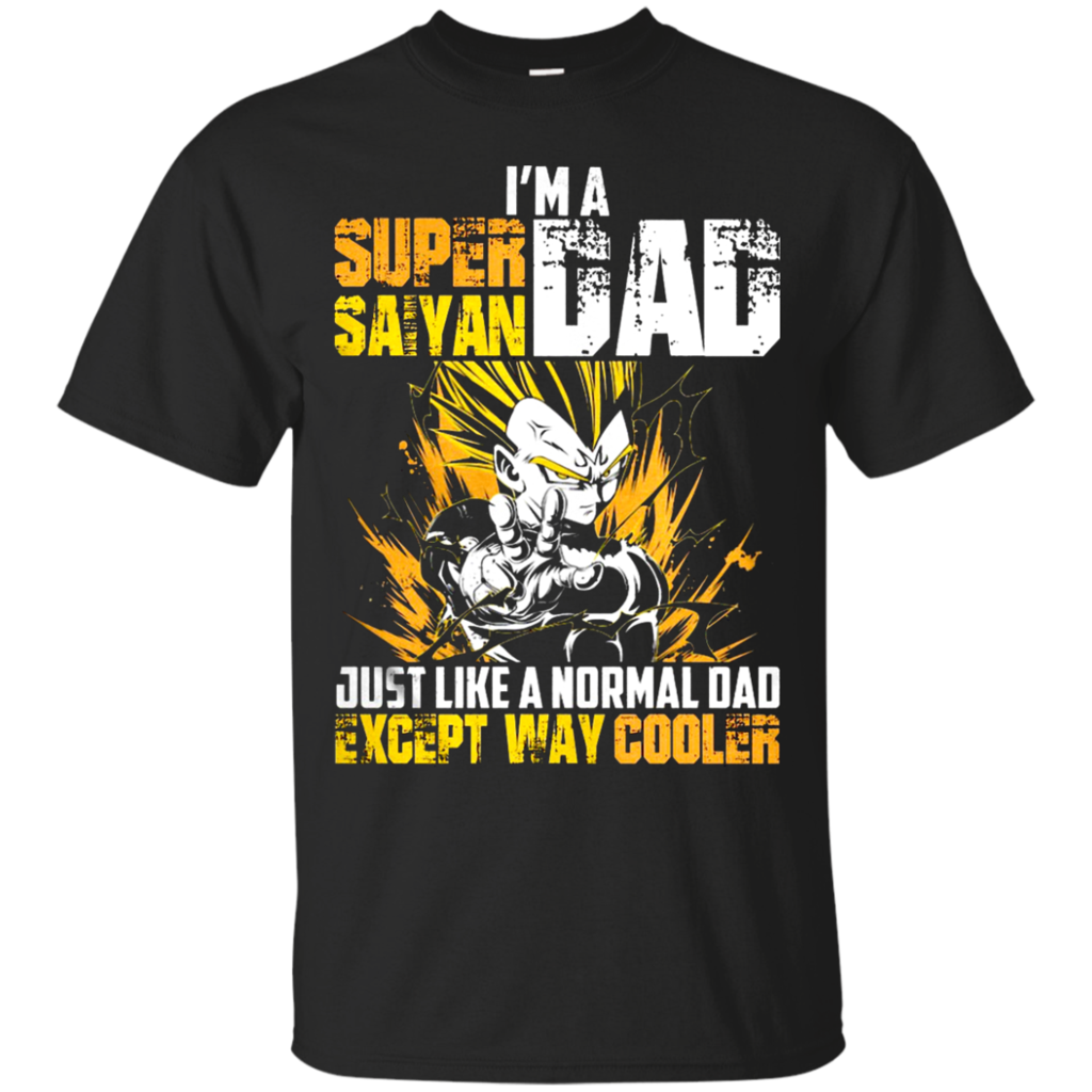 64ed994a7 Dragon Ball Shirts I'm A Super Saiyan Dad Just Like A Normal Dad Except Way  Cooler T shirts Hoodies Sweatshirts