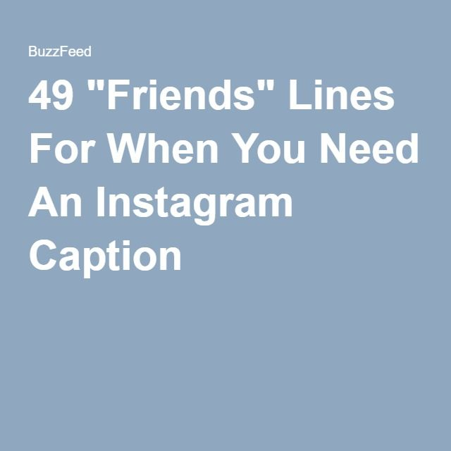 49 Friends Lines For When You Need An Instagram Caption My