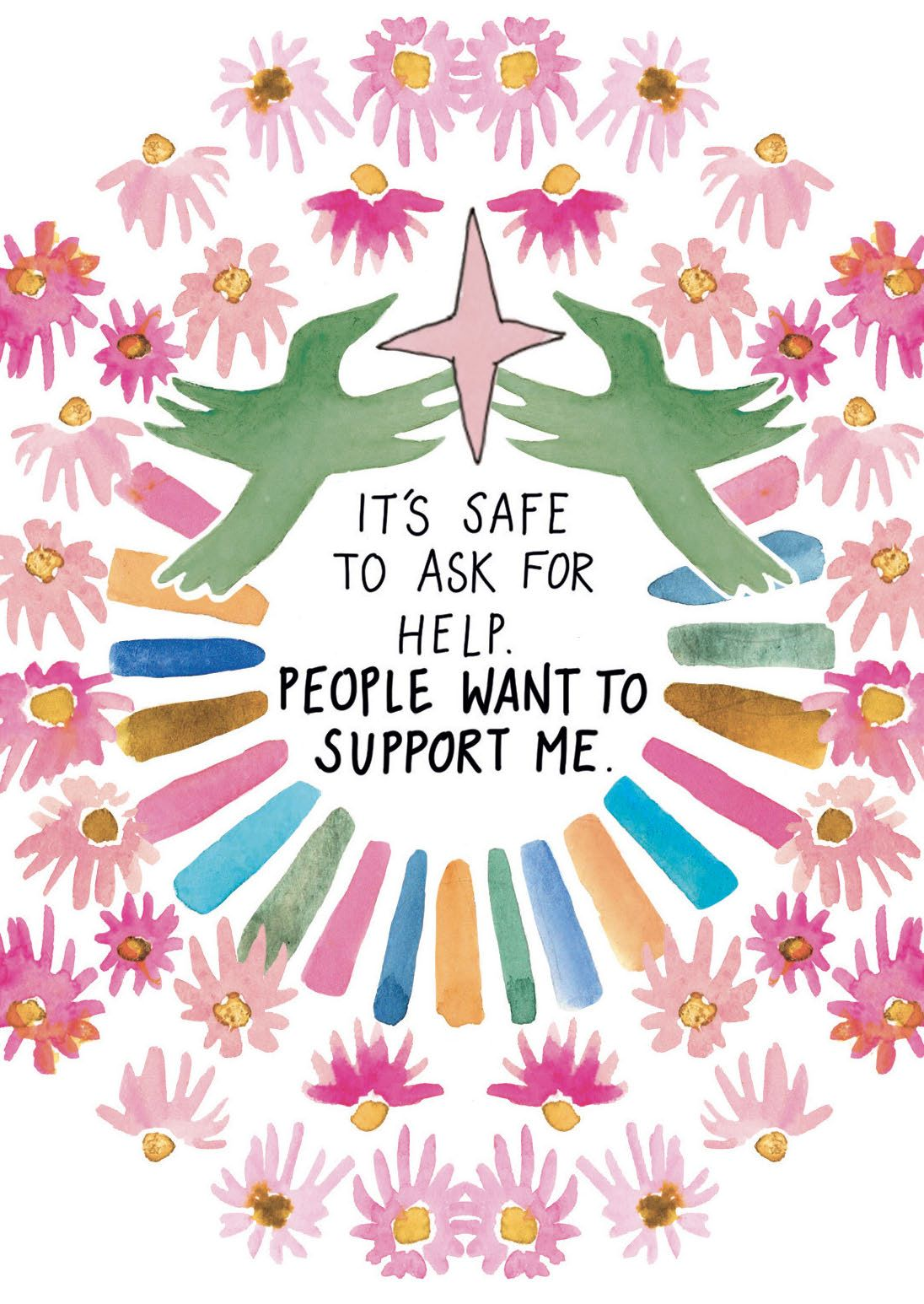 IT'S SAFE TO ASK FOR HELP. PEOPLE WANT TO SUPPORT ME.