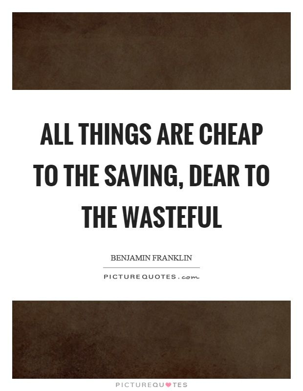 Cheap Quotes Quotes About Wasteful People  All Things Are Cheap To The Saving