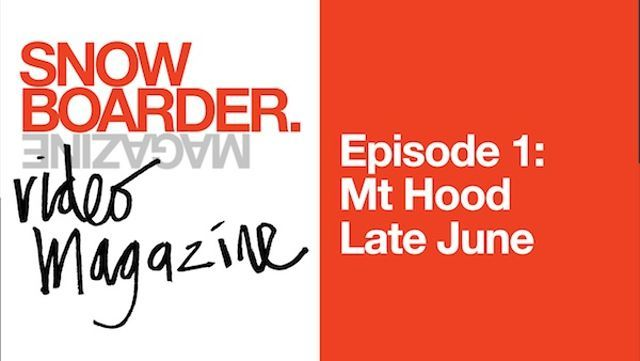 SNOWBOARDER VIDEO MAGAZINE – EPISODE 1: MT HOOD LATE JUNE
