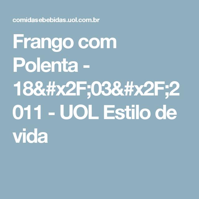 Frango com Polenta - 18/03/2011 - UOL Estilo de vida
