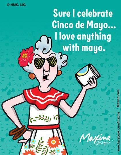 Cinco De Mayo Maxine Humor Cinco De Mayo Funny
