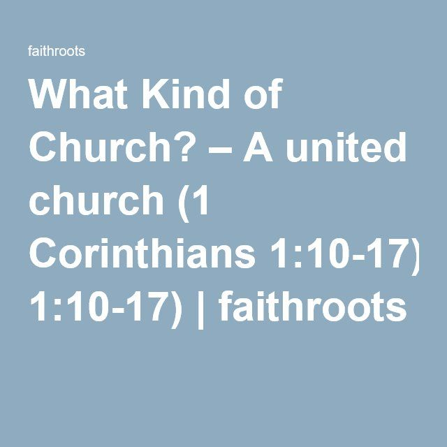 What Kind of Church? – A united church (1 Corinthians 1:10-17) | faithroots