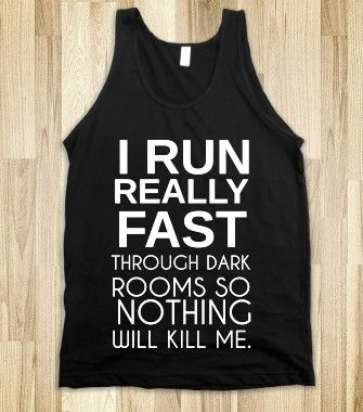 I RUN REALLY FAST THROUGH DARK ROOMS SO NOTHING WILL KILL ME - glamfoxx.com - Skreened T-shirts, Organic Shirts, Hoodies, Kids Tees, Baby On... #RUN #FAST #TRACK #RACE #DARK #FUNNY #WORKOUT #EXERCISE #FITNESS #FIT #SHIRT