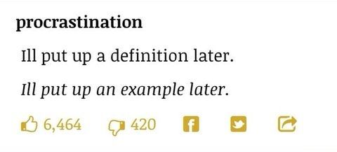 The Definition Of Procrastination According To The Urban Dictionary Words Of Encouragement Funny Memes You Make Me Laugh