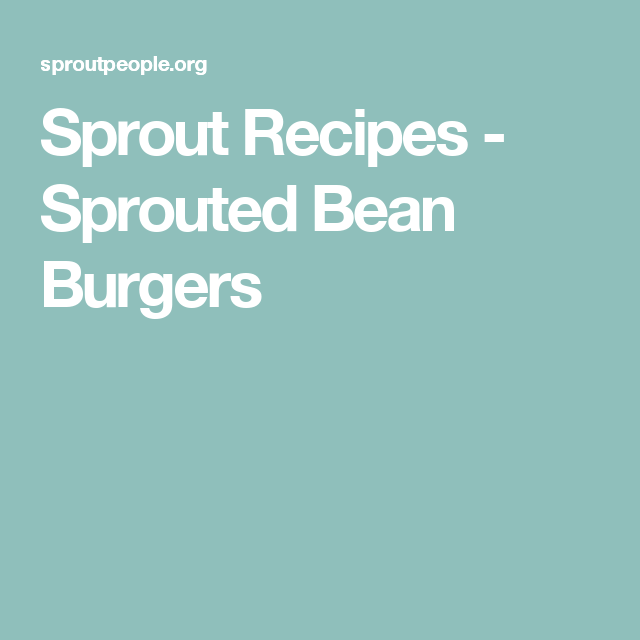 Sprout Recipes - Sprouted Bean Burgers